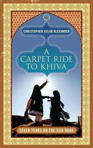 A Carpet Ride to Khiva: Seven Years on the Silk (Reiseführer Kostüm)