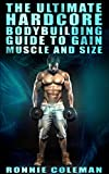 The Ultimate Hardcore Bodybuilding Guide To Gain Muscle And Size