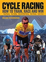 Cycle Racing: How to Train, Race and Win by William Fotheringham (2004-11-06)