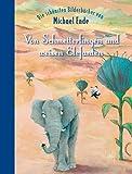 Von Schmetterlingen und weisen Elefanten: Die schönsten Bilderbücher von Michael Ende by Michael Ende(19. September 2011)