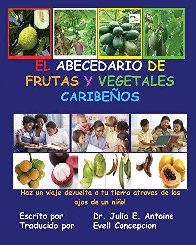 El Abecedario de Frutas y Vegetales Caribenos por Dr. Julia E. Antoine