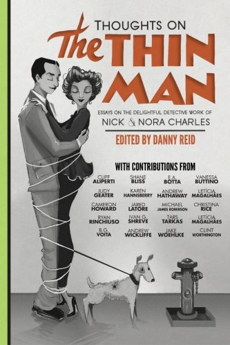 Thoughts on The Thin Man: Essays on the Delightful Detective Work of Nick and Nora Charles