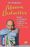 Mission Bestseller Ratgeber und Sachbücher erfolgreich vermarkten und verkaufen Eine Anleitung (Buch und eBook schreiben, Band 3)