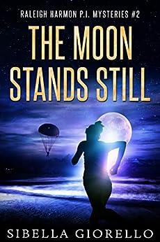 The Moon Stands Still: Book 2 (Raleigh Harmon PI Mysteries) by [Giorello, Sibella]