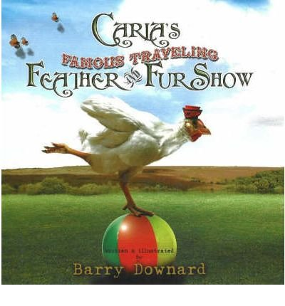 [(Carla's Famous Traveling Feather and Fur Show)] [ By (author) Barry Downard ] [April, 2006]