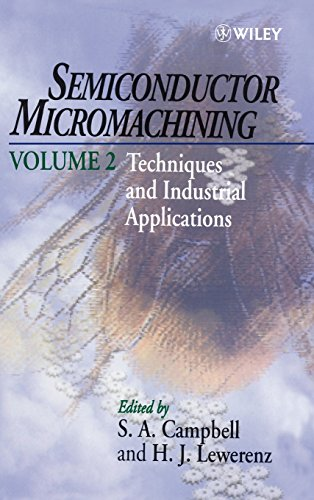 002: Semiconductor Micromachining V 2: Fundamentals and Technology: Techniques and Industrial Applications v. 2