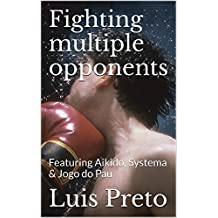 Fighting multiple opponents: Featuring Aikido, Systema & Jogo do Pau (Martial arts demystified Book 1) (English Edition)