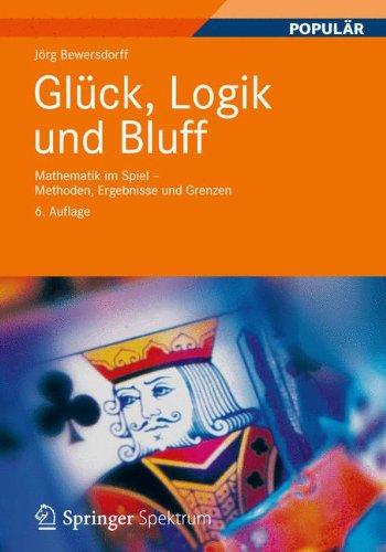 Preisvergleich Produktbild Glück, Logik und Bluff: Mathematik im Spiel - Methoden, Ergebnisse und Grenzen