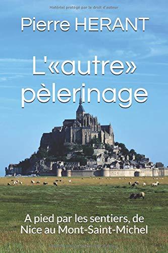 L'autre pèlerinage: A pied par les sentiers, de Nice au Mont-Saint-Michel par Pierre HERANT