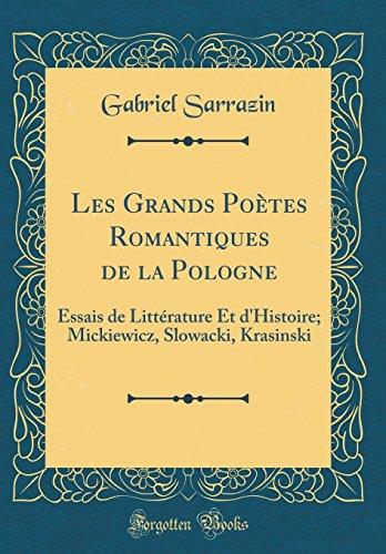 Les Grands Poetes Romantiques de la Pologne: Essais de Litterature Et D'Histoire; Mickiewicz, Slowacki, Krasinski (Classic Reprint)
