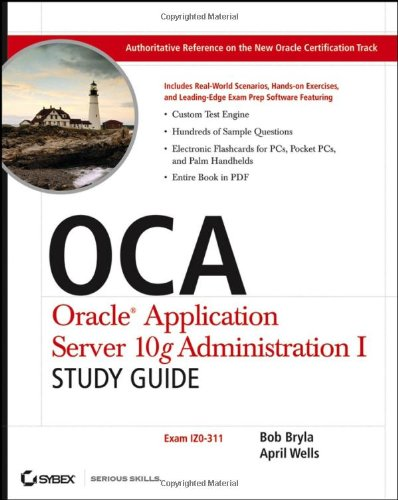 OCA: Oracle Application Server 10g Administration I Study Guide - Exam 1Z0-311 por Robert J. Bryla
