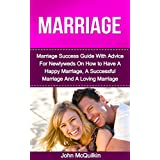 Marriage: Marriage Success Guide To How To Have A Happy Marriage And How To Have A Successful Marriage Including How To Have A Happy Marriage For Newlyweds ... a Successful Marriage) (English Edition)