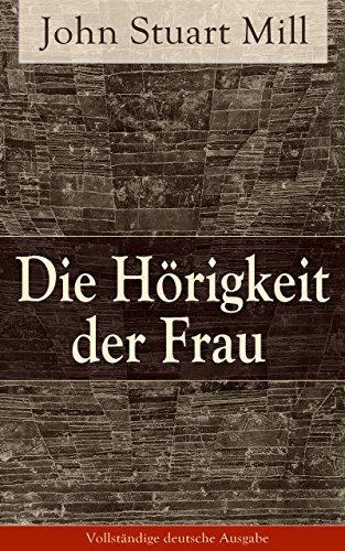 Die Hörigkeit der Frau - Vollständige deutsche Ausgabe (German Edition)