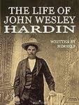 The Life of John Wesley Hardin (Illus...
