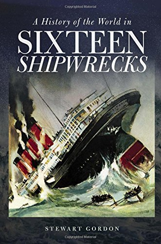 A History of the World in Sixteen Shipwrecks by Stewart Gordon (2015-05-05)