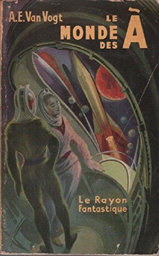 A. E. Van Vogt. Le Monde des A ethe World of Ae, traduction de Boris Vian