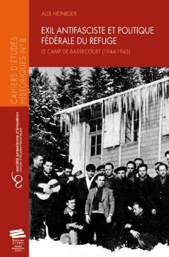 Exil antifasciste et politique fédérale du refuge : Le camp de Bassecourt (1944-1945)