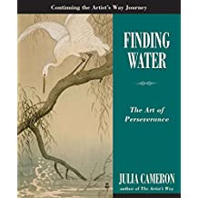 Finding Water: The Art of Perseverance (Artist's Way)