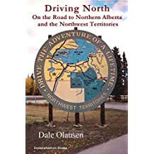 Driving North - On the Road to Northern Alberta and the  Northwest Territories: A Driving Journal (English Edition)