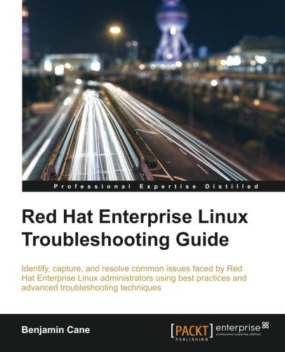Red Hat Enterprise Linux Troubleshooting Guide by Benjamin Cane (2015-11-02)