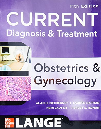 Current Diagnosis & Treatment Obstetrics & Gynecology, Eleventh Edition (LANGE CURRENT Series) by DeCherney, Alan, Nathan, Lauren, Goodwin, T. Murphy, Laufer, (2012) Paperback