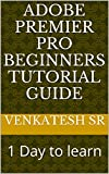 Adobe premier pro beginners tutorial guide: 1 Day to learn