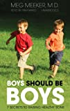 Boys Should Be Boys: Seven Secrets to Raising Healthy Sons