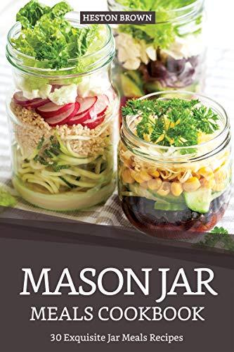 Mason Jar Meals Cookbook: 30 Exquisite Jar Meals Recipes (English Edition) Half Pint Canning Jar