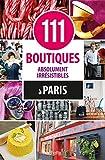 Telecharger Livres 111 boutiques absolument irresistibles a Paris (PDF,EPUB,MOBI) gratuits en Francaise