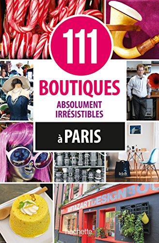 111 boutiques absolument irrésistibles à Paris par Collectif
