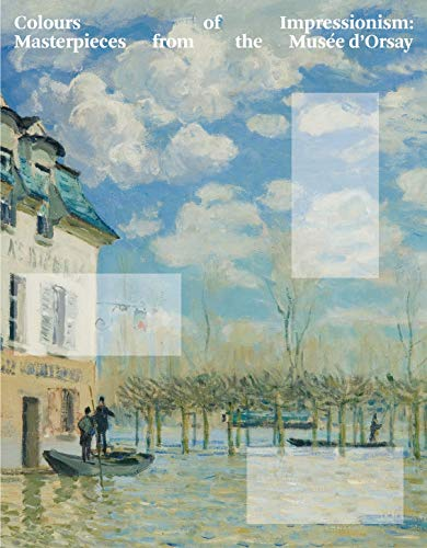 Colours of Impressionism: Masterpieces from the Musee d'Orsay