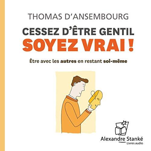 Cessez d'être gentil, soyez vrai ! par Thomas d'Ansembourg