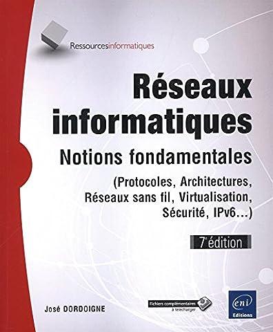 Réseaux informatiques - Notions fondamentales (7e édition) - (Protocoles, Architectures, Réseaux sans fil, Virtualisation, Sécurité,