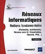 Réseaux informatiques - Notions fondamentales (7e édition) - (Protocoles, Architectures, Réseaux sans fil, Virtualisation, Sécurité, IPv6...) de José DORDOIGNE