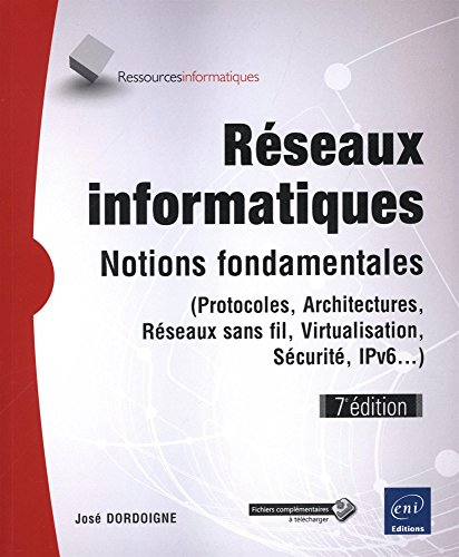 Rseaux informatiques - Notions fondamentales (7e dition) - (Protocoles, Architectures, Rseaux sans fil, Virtualisation, Scurit, IPv6...)