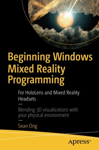 Beginning Windows Mixed Reality Programming: For HoloLens and Mixed Reality Headsets