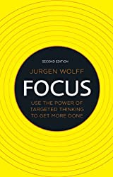 Focus: Use the power of targeted thinking to get more done
