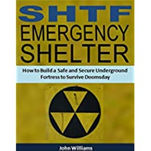 SHTF Emergency Shelter: How to Build a Safe and Secure Underground Fortress to Survive Doomsday (English Edition)