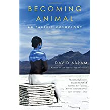 Becoming Animal: An Earthly Cosmology by David Abram (2011-09-06)