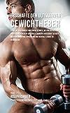 Erschaffe den ultimativen Gewichtheber: Lerne die Geheimnisse und Tricks kennen, die von den besten Profi-Gewichthebern und ihren Trainern angewandt werden um deine Kondition und Ernahrung