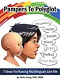 Pampers To Polyglot: 7 Ideas For Raising Multilinguals Like Me (English Edition)