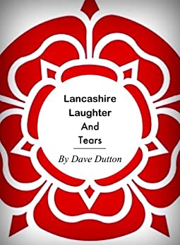 Lancashire Laughter and Tears by [Dutton, Dave]