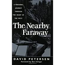 The Nearby Faraway: A Personal Journey Through the Heart of the West by David Petersen (1997-10-01)