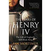 The Fears of Henry IV: The Life of England's Self-Made King by Ian Mortimer (3-Jul-2008) Paperback