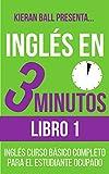 Inglés en 3 minutos - Libro 1: Inglés curso básico completo para el estudiante ocupado