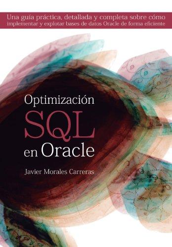Optimización SQL en Oracle: Una guía práctica, detallada y completa sobre cómo implementar y explotar bases de datos Oracle de forma eficiente por Javier Morales Carreras