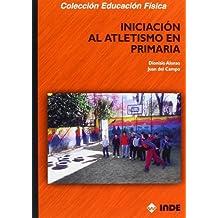 Iniciacion Al Atletismo En Primaria (Spanish Edition) by Juan del Campo Vecino (2001-07-02)