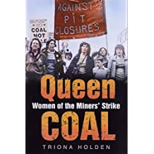 Queen Coal: Women of the Miners' Strike by Triona Holden (2005-08-25)