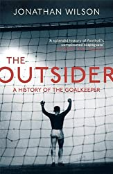 The Outsider: A History of the Goalkeeper by Jonathan Wilson (2013-11-07)