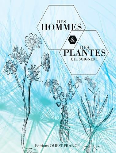 Des hommes et des plantes qui soignent par Jacques Fleurentin, Annick Le Guérer, Catherine Vadon, Olivier Lafont